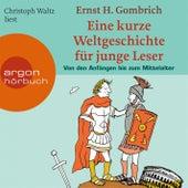 Eine kurze Weltgeschichte für junge Leser: Von den Anfängen bis zum Mittelalter Ungekürzte Fassung by Ernst H. Gombrich