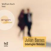 Unbefugtes Betreten Ungekürzte Fassung by Julian Barnes