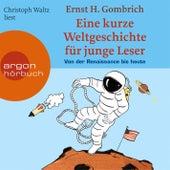 Eine kurze Weltgeschichte für junge Leser: Von der Renaissance bis heute Ungekürzte Fassung by Ernst H. Gombrich