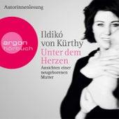 Unter dem Herzen - Ansichten einer neugeborenen Mutter Gekürzte Fassung by Ildikó von Kürthy