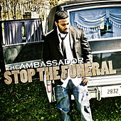 Stop The Funeral by The Ambassador