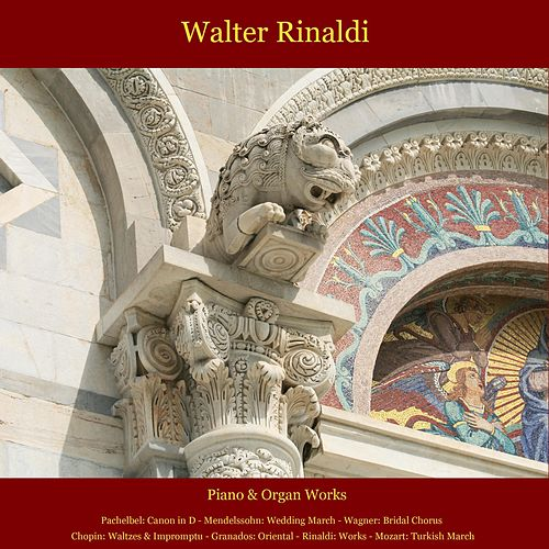 Pachelbel: Canon in D - Mendelssohn: Wedding March - Wagner: Bridal Chorus - Chopin: Waltzes & Impromptu - Granados: Oriental - Rinaldi: Works - Mozart: Turkish March by Walter Rinaldi