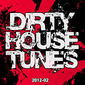 Dirty House Tunes 2012-02 by Various Artists