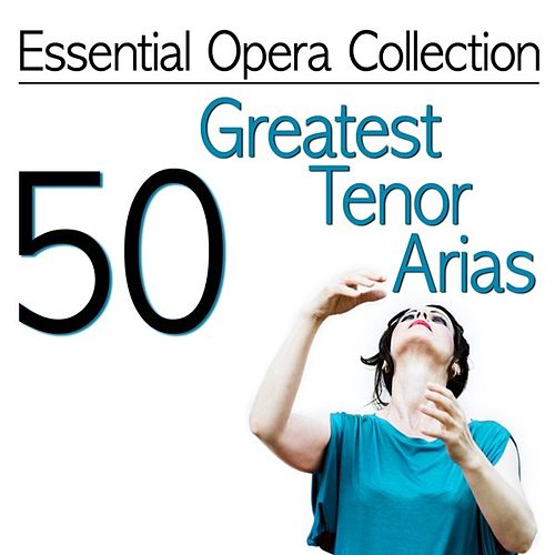 Essential Opera Collection - 50 Greatest Tenor Arias by Various Artists