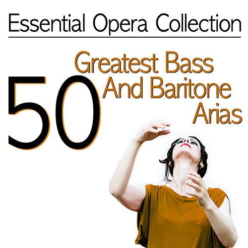Essential Opera Collection - 50 Greatest Bass And Baritone Arias by Various Artists