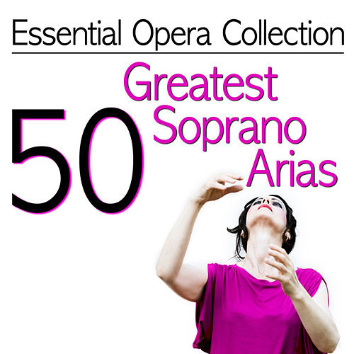 Essential Opera Collection - 50 Greatest Soprano Arias by Various Artists