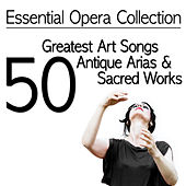 Essential Opera Collection - 50 Greatest Art Songs, Antique Arias & Sacred Works von Various Artists