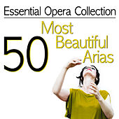 Essential Opera Collection - 50 Most Beautiful Arias by Various Artists
