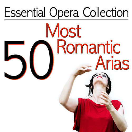 Essential Opera Collection - 50 Most Romantic Arias by Various Artists