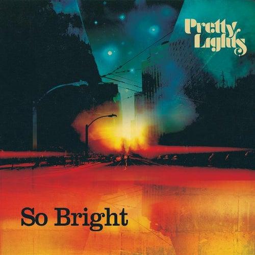 So Bright by Pretty Lights