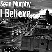 I Believe by Sean Murphy