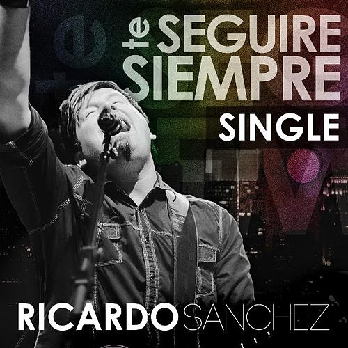 Te Seguire Siempre (Radio Version) by Ricardo Sanchez