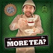 More Tea? by Professor Elemental