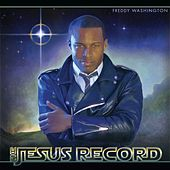 The Jesus Record by Freddy Washington