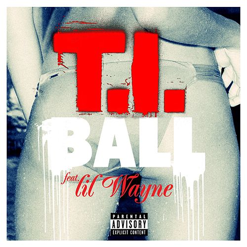 Ball (feat. Lil Wayne) by T.I.