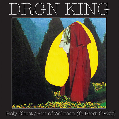 Holy Ghost b/w Son of Wolfman [ft. Peedi Crakk] by Drgn King