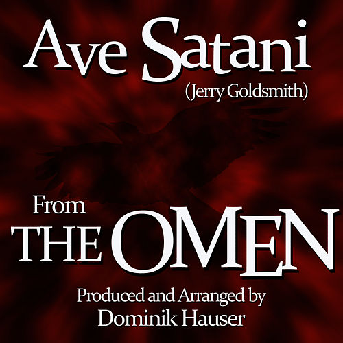 Ave Satani (Theme from the 1976 Motion Picture score for 'The Omen') by Dominik Hauser