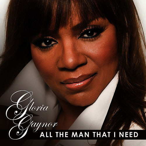 All the Man That I Need by Gloria Gaynor