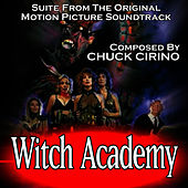 Witch Academy  (Suite from the original soundtrack recording) by Chuck Cirino