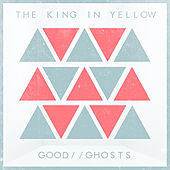 Good Ghosts by The King in Yellow
