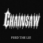 Feed the Lie by Chainsaw