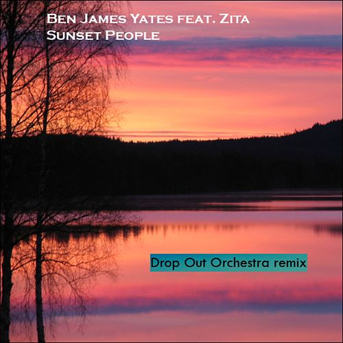 Sunset People (Drop Out Orchestra Remix) (feat. Zita) by Ben Yates