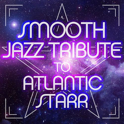 Smooth Jazz Tribute to Atlantic Starr by Various Artists
