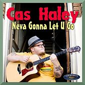 Cas Haley - Neva Gonna Let You Go EP by Cas Haley