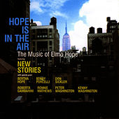 Hope Is In The Air: The Music Of Elmo Hope by New Stories