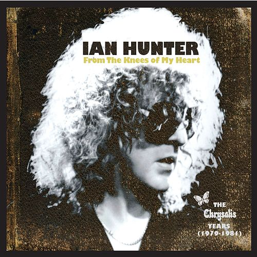 From the Knees of My Heart, The Chrysalis Years (1979-1981) von Ian Hunter