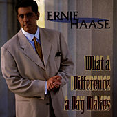 What A Difference A Day Makes by Ernie Haase