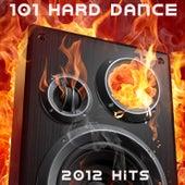101 Hard Dance 2012 (Best of Top Electronic Dance, Acid, Hard Techno, Hard House, Rave Anthems, Goa Psytrance, Hard Dance) by Various Artists
