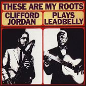 These Are My Roots: Clifford Jordan... by Clifford Jordan