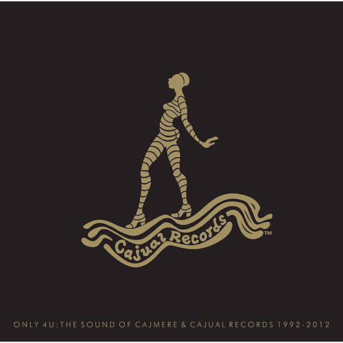 Only 4 U: The Sound Of Cajmere & Cajual Records 1992-2012 by Various Artists