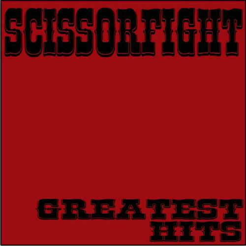 Greatest Hits by Scissorfight
