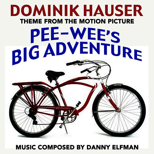 Pee Wee's Big Adventure (Theme from the Motion Picture) by Dominik Hauser