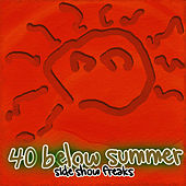 Side Show Freaks von 40 Below Summer