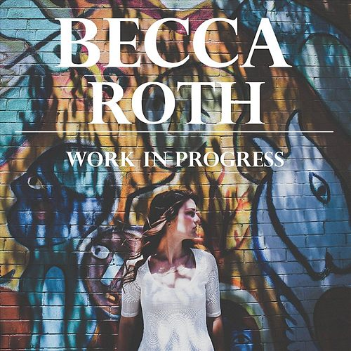 Work in Progress by Becca Roth