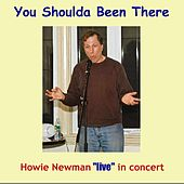You Shoulda Been There (Live) by Howie Newman