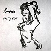 Pretty Girl by Brown