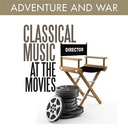 Classical Music at the Movies - Adventure and War by Various Artists
