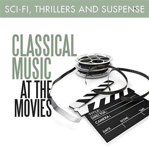Classical Music at the Movies - Sci-Fi, Thrillers & Suspense by Various Artists
