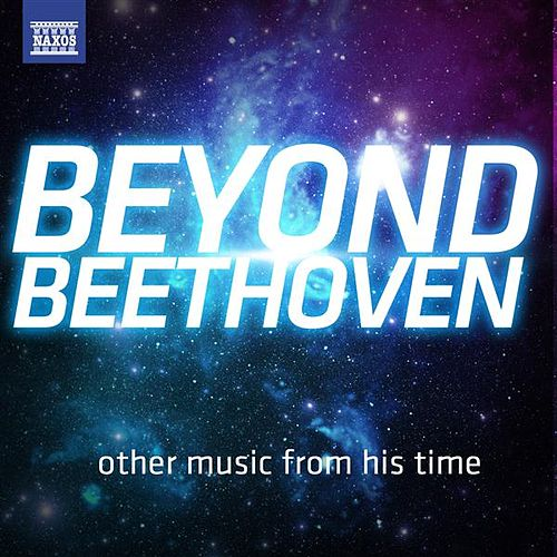 Beyond Beethoven - other music from his time by Various Artists