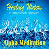 Alpha Meditation: Brainwave Entrainment (Healing Waters Embedded With Alpha 8-12hz Isochronic Tones) by Binaural Institute