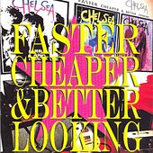 Faster, Cheaper & Better Looking by Chelsea