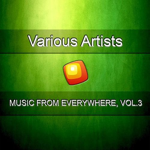 Music from Everywhere, Vol.3 by Various Artists