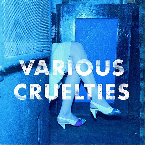 Various Cruelties by Various Cruelties