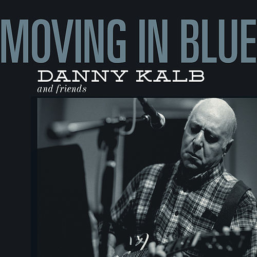 Moving in Blue (Part 1) by Danny Kalb and Friends