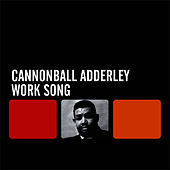 Work Song by Cannonball Adderley