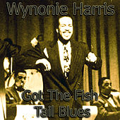 Wynonie Harris - Got The Fish Tail Blues von Wynonie Harris